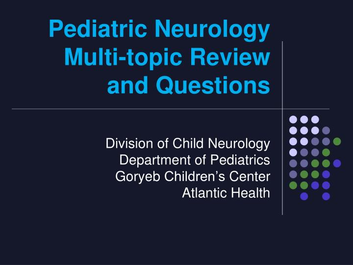 pediatric neurology multi topic review and questions n.