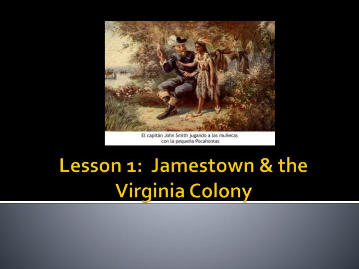 lesson 1 jamestown the virginia colony n.