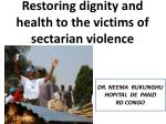 Restoring dignity and health to the victims of sectarian violence