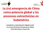La (re) emergencia de China como potencia global y las presiones extractivistas en Sudamérica