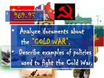 "Analyze documents about the ""COLD WAR"". Describe examples of policies"