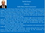 Satish Kumar Director Delhi Metro Rail Corporation