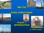 INS 324 STEEL STRUCTURES Chapter 1 INTRODUCTION Dr. KIVANÇ TAŞKIN