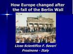 How Europe changed after the fall of the Berlin Wall