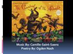 Music By: Camille-Saint-Saens Poetry By: Ogden Nash