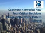 Captivate Networks: how Four Critical Decisions Shaped One Firm's Path to Growth