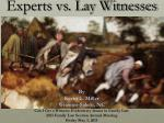 Experts vs. Lay Witnesses By Kevin L. Miller Winston-Salem, NC