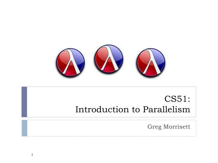 cs51 introduction to parallelism n.