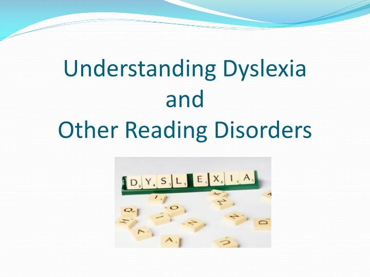 Understanding Dyslexia And Reading >> Ppt Understanding Dyslexia And Other Reading Disorders Powerpoint