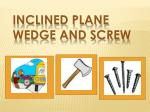 Inclined Plane Wedge and Screw