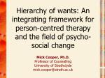 Mick Cooper, Ph.D. Professor of Counselling University of Strathclyde mick.cooper@strath.ac.uk