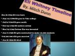Eli Whitney Timeline  By. Mitch Dunn