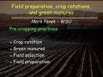 Field preparation, crop r otations , and green  manures Mark Pavek - WSU