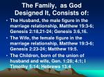 The Family,  as God  Designed It, Consists of: