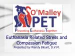 Euthanasia Related Stress and Compassion  Fatigue Presented  by Wendy Blount, D.V.M.