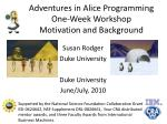 Adventures in Alice Programming One-Week Workshop Motivation and Background