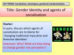 Title: Gender Identity and agents of socialisation