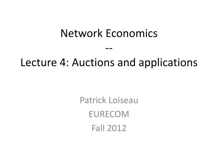 network economics lecture 4 auctions and applications n.