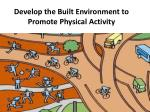Develop the Built Environment to Promote Physical Activity
