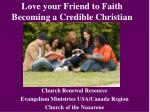 Love your Friend to Faith Becoming a Credible Christian