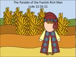 The Parable of the Foolish Rich Man Luke 12:16-21