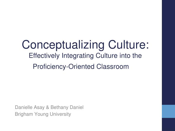 conceptualizing culture effectively integrating culture into the proficiency oriented classroom n.