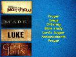 Prayer Songs Offering Bible study Lord's Supper Announcements Prayer