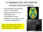17 PROBING DEEP INTO MATTER Creation and Annihilation