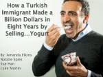 How a Turkish Immigrant Made a Billion Dollars in Eight Years by Selling…Yogurt
