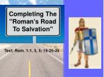 "Completing The ""Roman's Road To Salvation"" Text:  Rom. 1:1, 3, 5; 16:25-26"