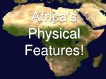 Africa's Physical F eatures!