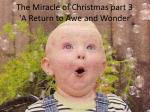The Miracle of Christmas part 3 'A Return to Awe and Wonder'