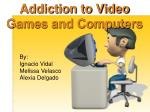 Addiction to Video Games and Computers