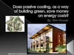 Does passive cooling, as a way of building green, save money on energy costs?