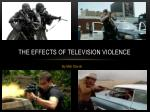 The EFFECTS OF TELEVISION VIOLENCE