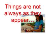 Things are not always as they appear…