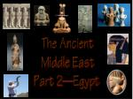 The Ancient Middle  East Part 2—Egypt