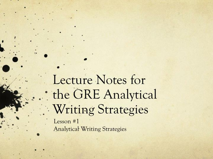lecture notes for the gre analytical writing strategies n.