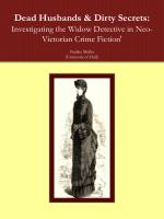 Dead Husbands & Dirty Secrets: Investigating the Widow Detective in Neo-Victorian Crime Fiction'