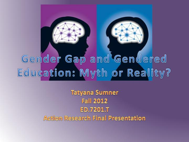 gender gap and gendered education myth or reality n.