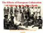 The Effects of European Colinisation on Africans in the Slave Trade