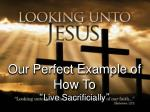 """Our Perfect Example of How To """" Live Sacrificially """""""