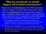 What do experiments on mental imagery tell us about consciousness?