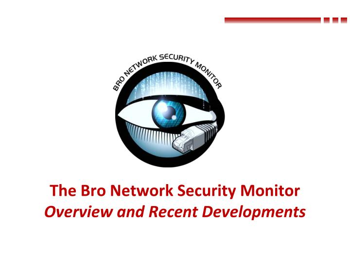 the bro network security monitor overview and recent developments n.