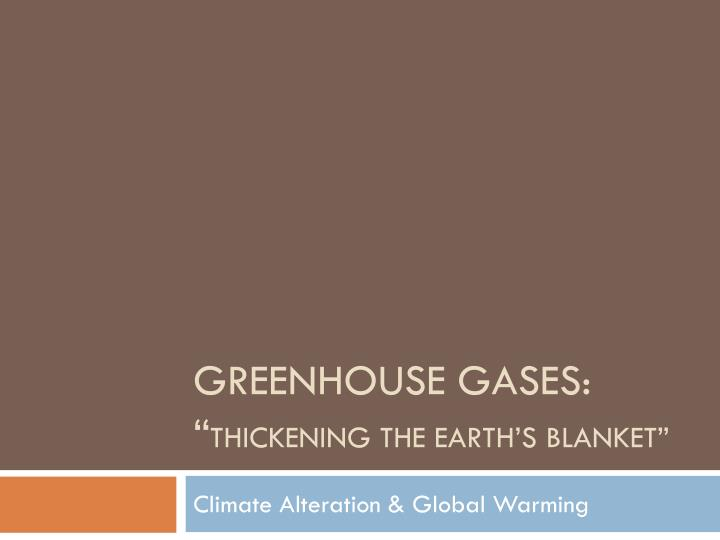 greenhouse gases thickening the earth s blanket n.