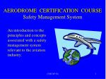 AERODROME  CERTIFICATION  COURSE Safety Management System