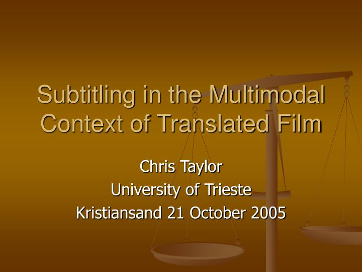 PPT - Subtitling in the Multimodal Context of Translated Film