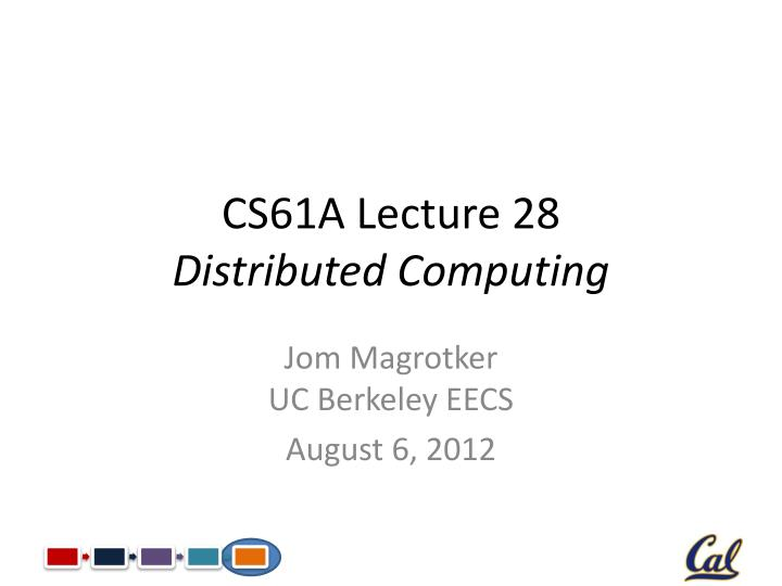 PPT - CS61A Lecture 28 Distributed Computing PowerPoint Presentation