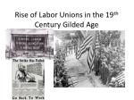 Rise of Labor Unions in the 19 th Century Gilded Age