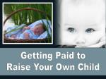 Getting Paid to Raise Your Own Child